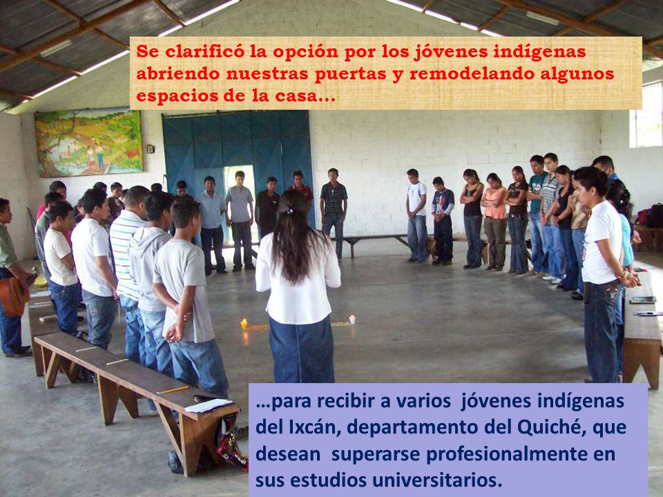 Se clarificó la opción por los jóvenes indígenas abriendo nuestras puertas y remodelando algunos espacios de la casa…