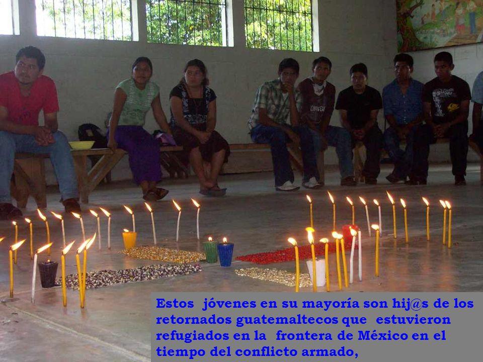 Estos jóvenes en su mayoría son hij@s de los retornados guatemaltecos que estuvieron refugiados en la frontera de México en el tiempo del conflicto armado,