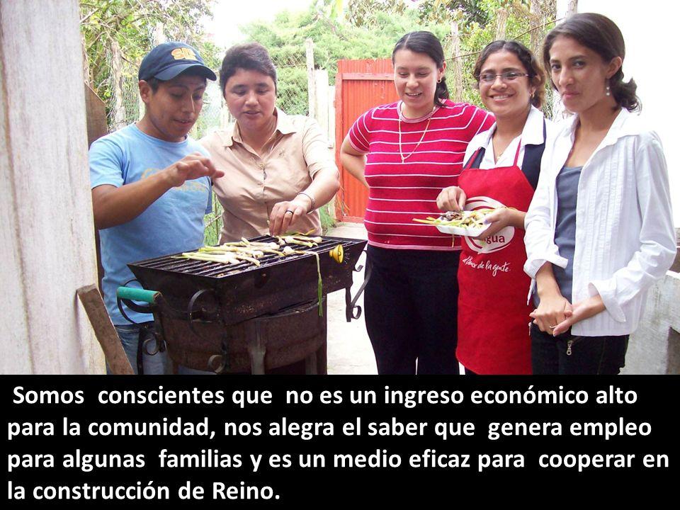 Somos conscientes que no es un ingreso económico alto para la comunidad, nos alegra el saber que genera empleo para algunas familias y es un medio eficaz para cooperar en la construcción de Reino.