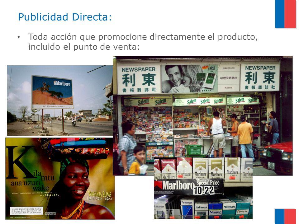 Publicidad Directa:Toda acción que promocione directamente el producto, incluido el punto de venta: