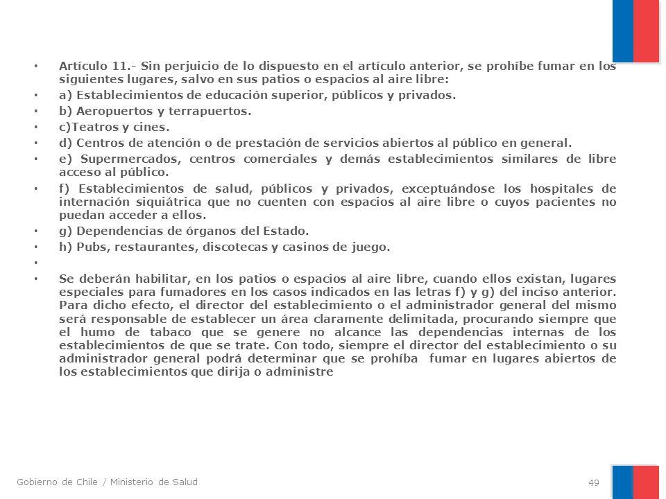 Artículo 11.- Sin perjuicio de lo dispuesto en el artículo anterior, se prohíbe fumar en los siguientes lugares, salvo en sus patios o espacios al aire libre: