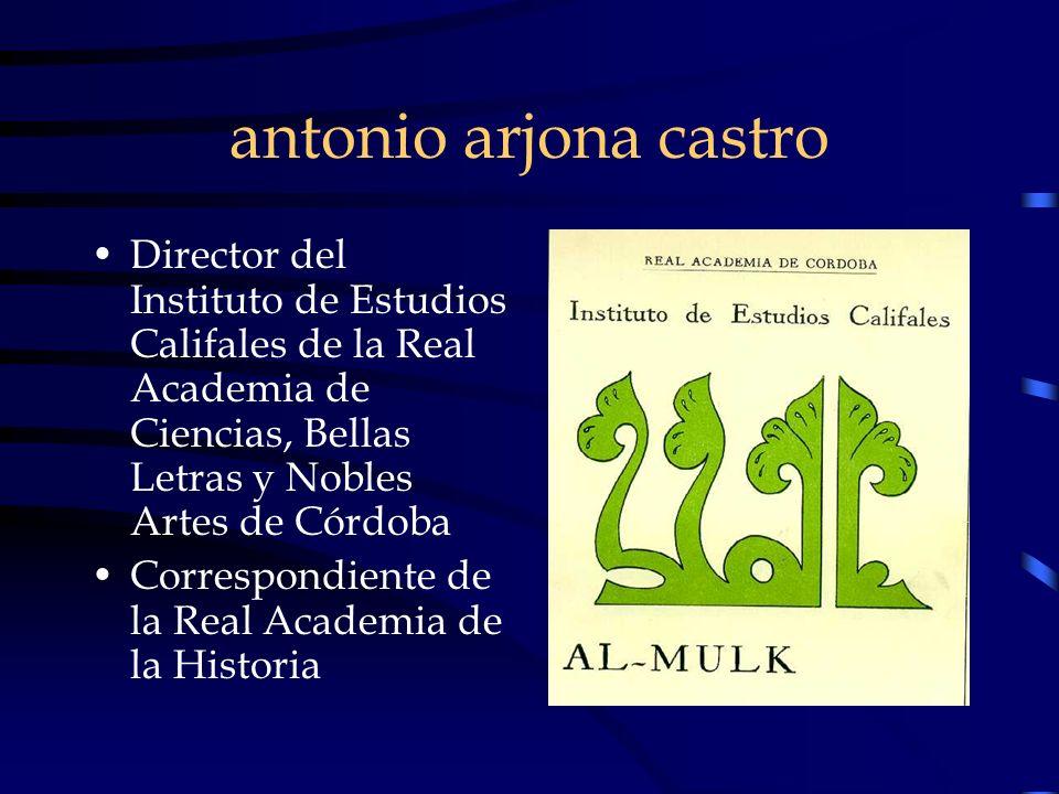 antonio arjona castro Director del Instituto de Estudios Califales de la Real Academia de Ciencias, Bellas Letras y Nobles Artes de Córdoba.
