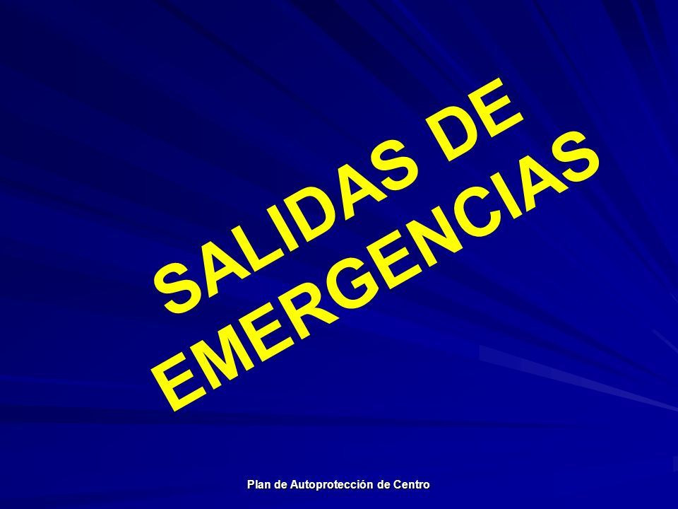 SALIDAS DE EMERGENCIAS Plan de Autoprotección de Centro