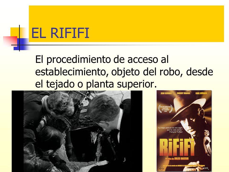 EL RIFIFI El procedimiento de acceso al establecimiento, objeto del robo, desde el tejado o planta superior.