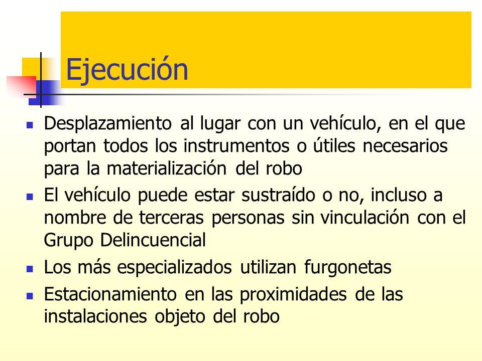 Ejecución Desplazamiento al lugar con un vehículo, en el que portan todos los instrumentos o útiles necesarios para la materialización del robo.