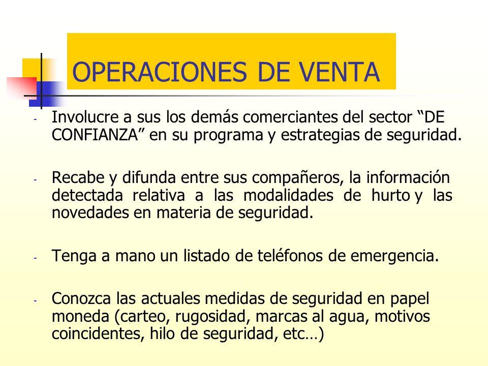 OPERACIONES DE VENTA Involucre a sus los demás comerciantes del sector DE CONFIANZA en su programa y estrategias de seguridad.