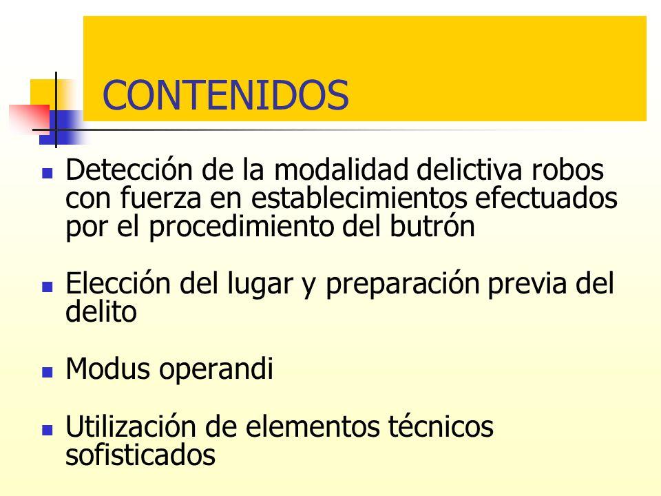 CONTENIDOS Detección de la modalidad delictiva robos con fuerza en establecimientos efectuados por el procedimiento del butrón.