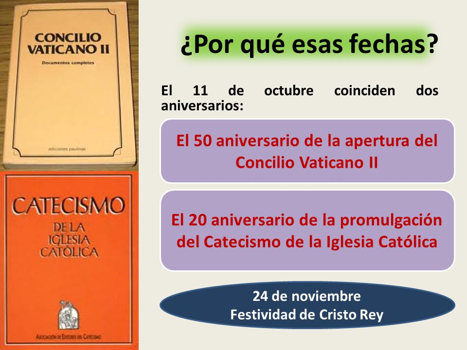 ¿Por qué esas fechas El 11 de octubre coinciden dos aniversarios: El 50 aniversario de la apertura del Concilio Vaticano II.