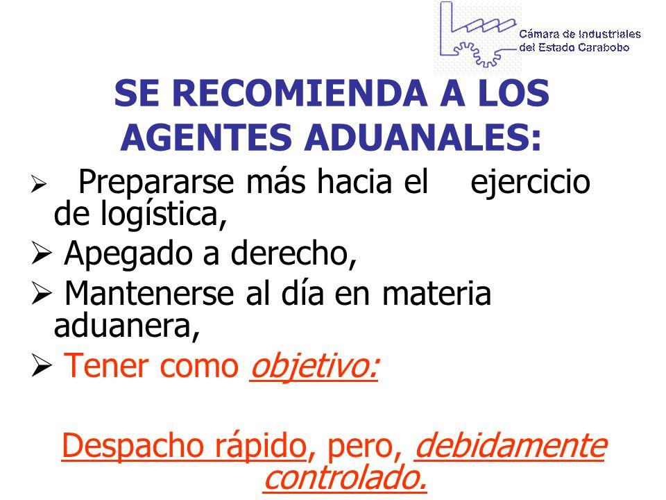 SE RECOMIENDA A LOS AGENTES ADUANALES: