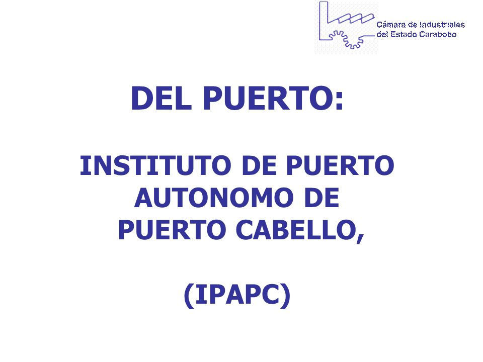DEL PUERTO: INSTITUTO DE PUERTO AUTONOMO DE PUERTO CABELLO, (IPAPC)