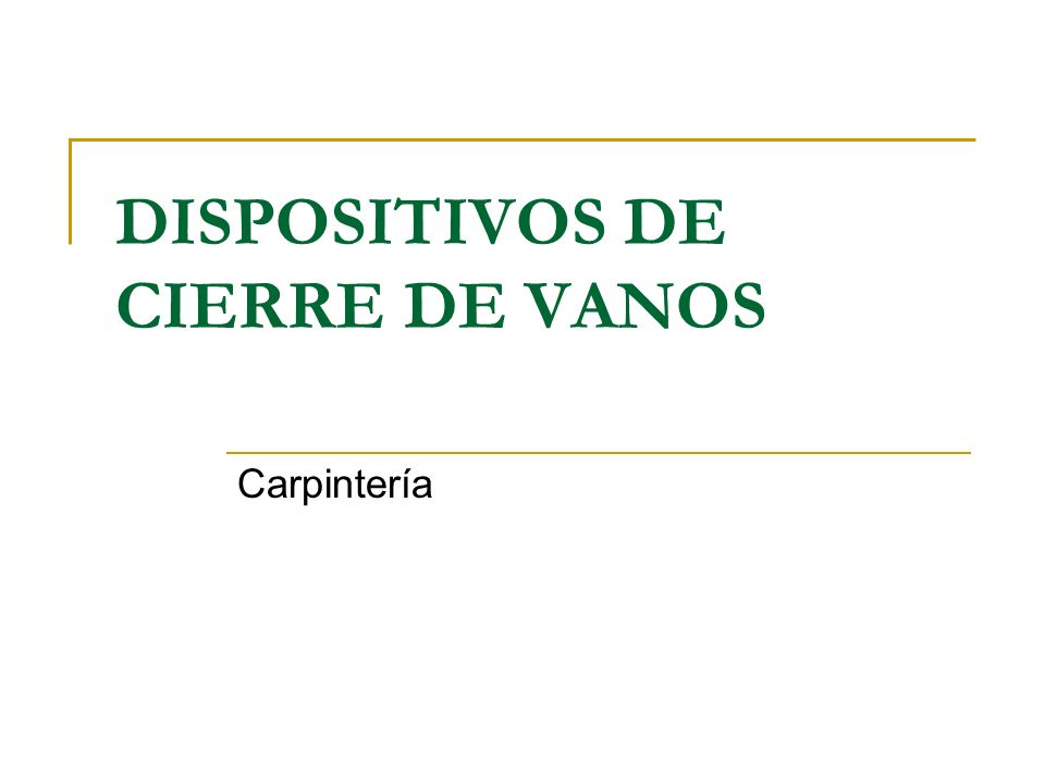 DISPOSITIVOS DE CIERRE DE VANOS