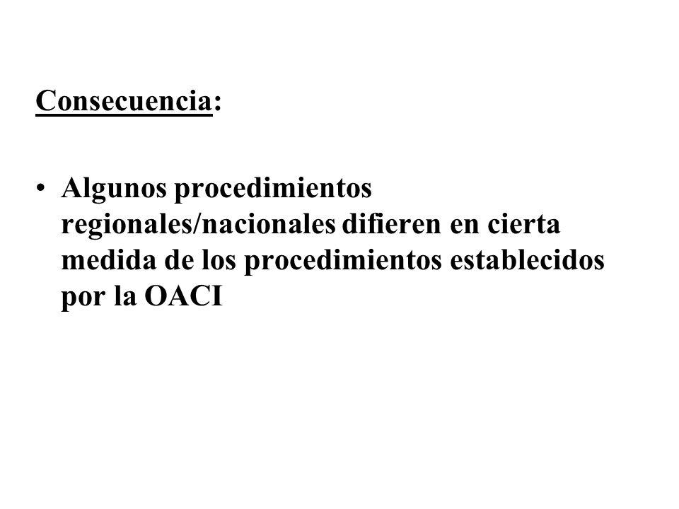 Consecuencia: Algunos procedimientos regionales/nacionales difieren en cierta medida de los procedimientos establecidos por la OACI.