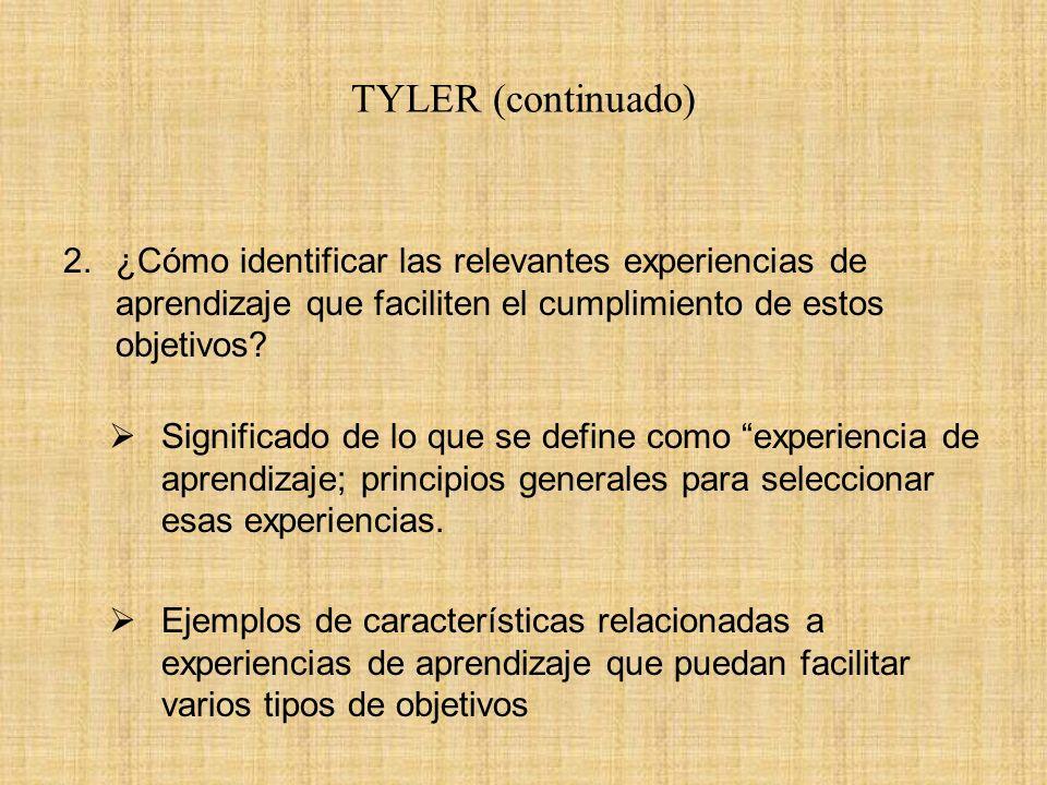 TYLER (continuado) ¿Cómo identificar las relevantes experiencias de aprendizaje que faciliten el cumplimiento de estos objetivos