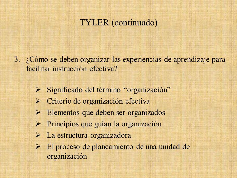 TYLER (continuado) 3. ¿Cómo se deben organizar las experiencias de aprendizaje para facilitar instrucción efectiva