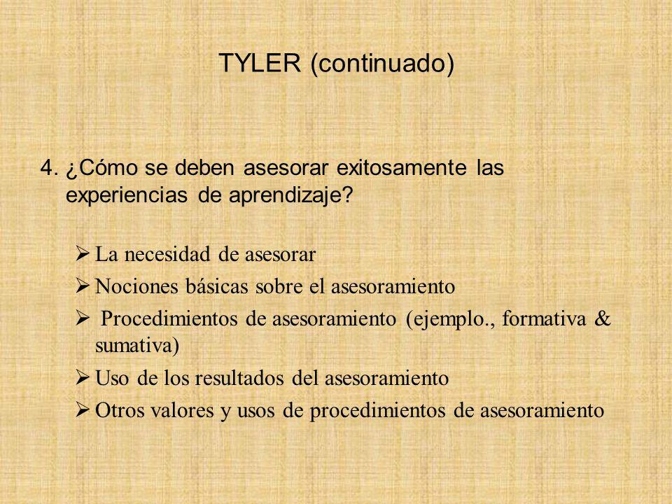 TYLER (continuado) 4. ¿Cómo se deben asesorar exitosamente las experiencias de aprendizaje La necesidad de asesorar.
