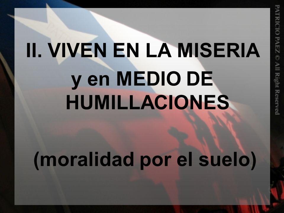 y en MEDIO DE HUMILLACIONES (moralidad por el suelo)