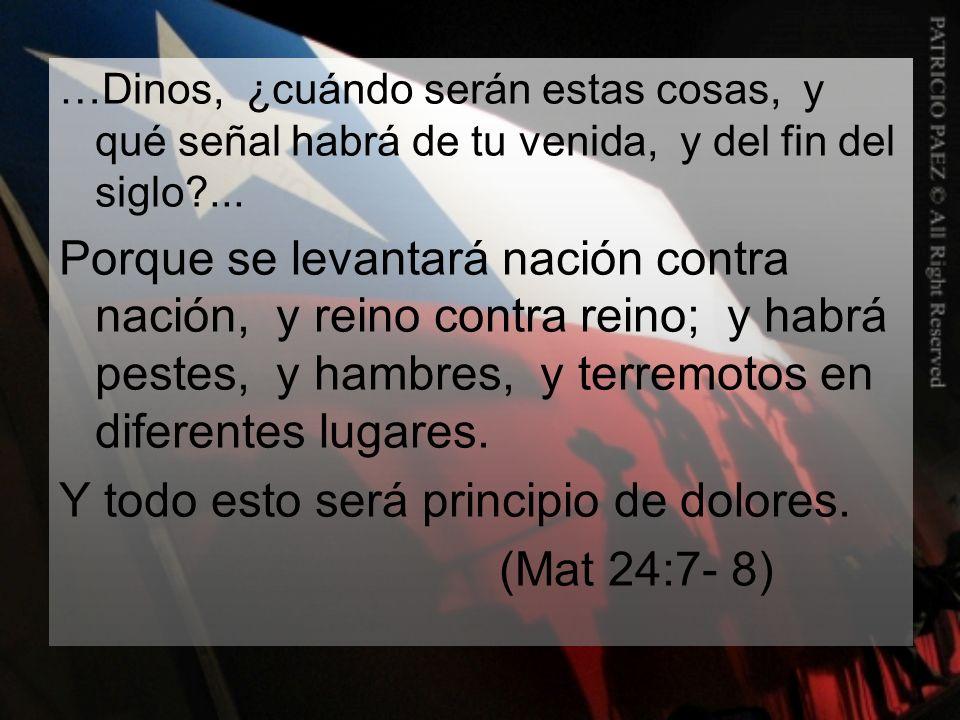 Y todo esto será principio de dolores. (Mat 24:7- 8)