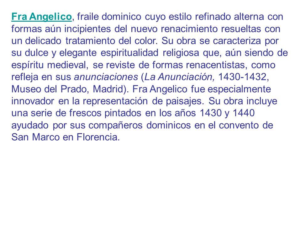Fra Angelico, fraile dominico cuyo estilo refinado alterna con formas aún incipientes del nuevo renacimiento resueltas con un delicado tratamiento del color.