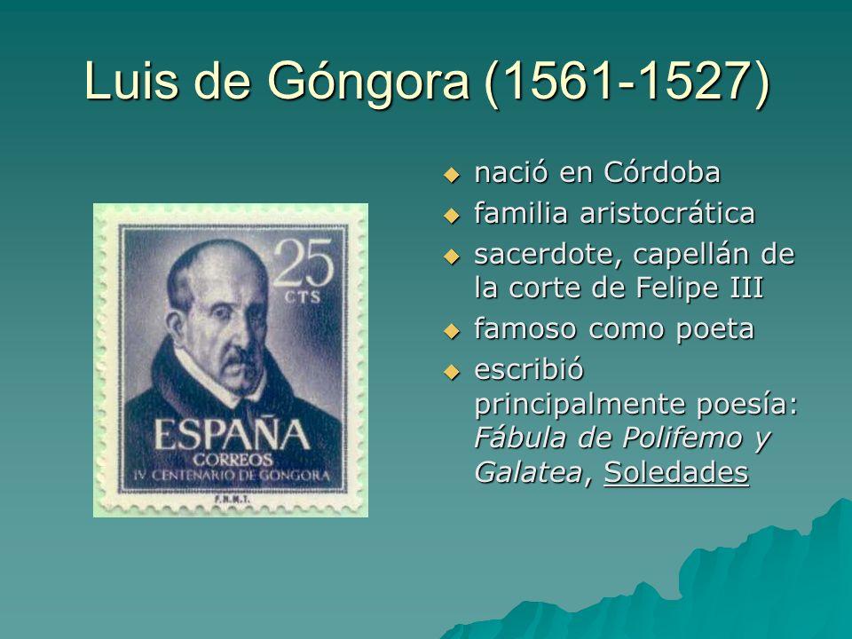 Luis de Góngora (1561-1527) nació en Córdoba familia aristocrática