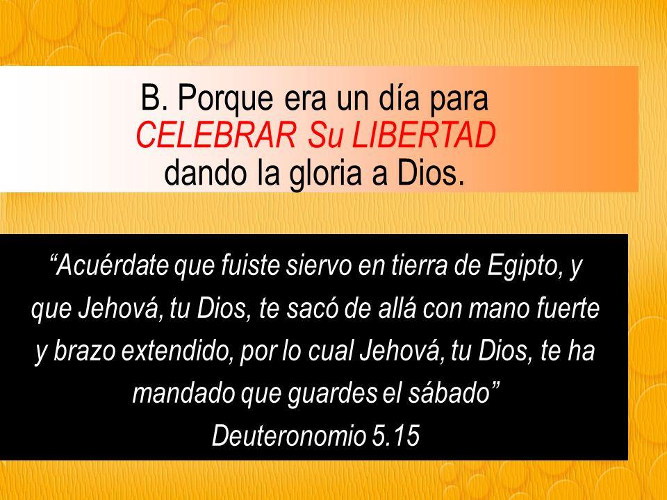 B. Porque era un día para CELEBRAR Su LIBERTAD dando la gloria a Dios.