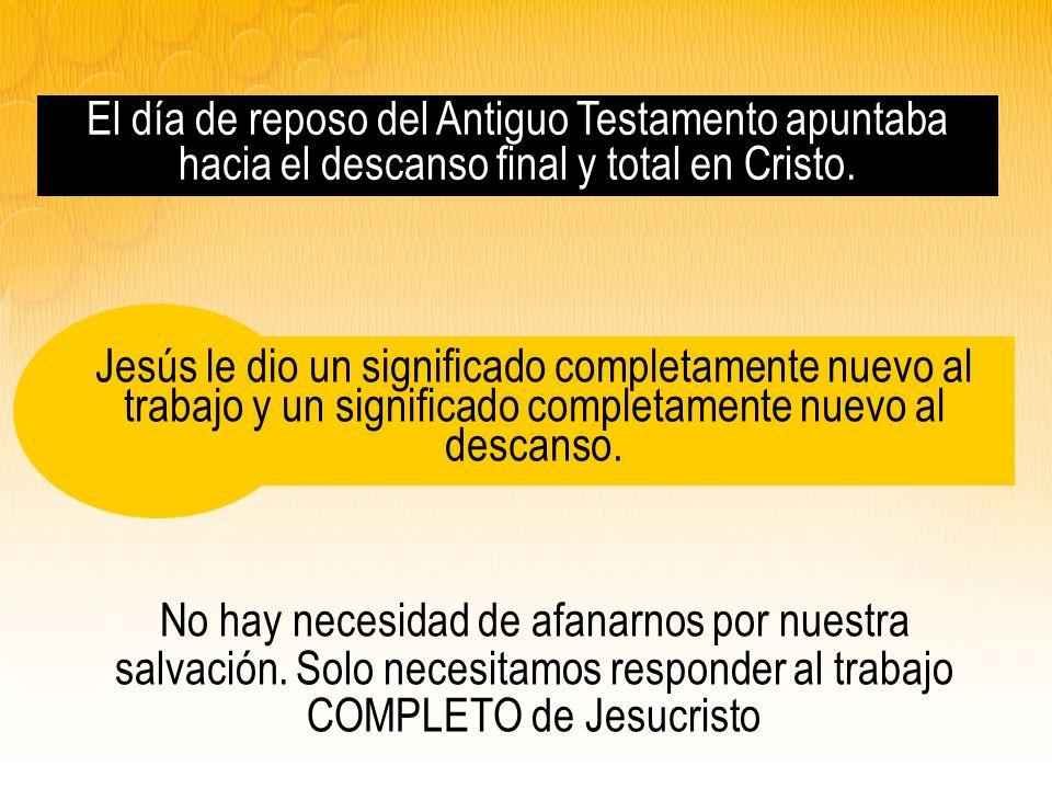 El día de reposo del Antiguo Testamento apuntaba hacia el descanso final y total en Cristo.