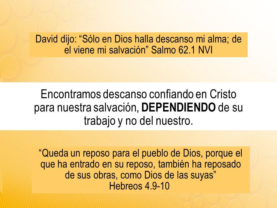 David dijo: Sólo en Dios halla descanso mi alma; de el viene mi salvación Salmo 62.1 NVI