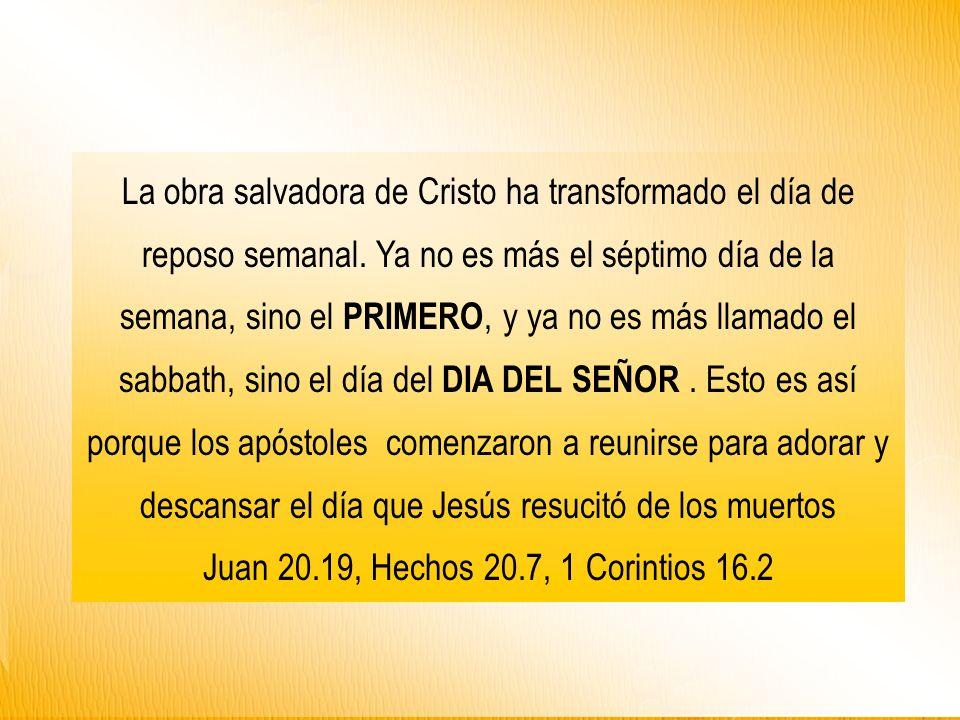La obra salvadora de Cristo ha transformado el día de reposo semanal