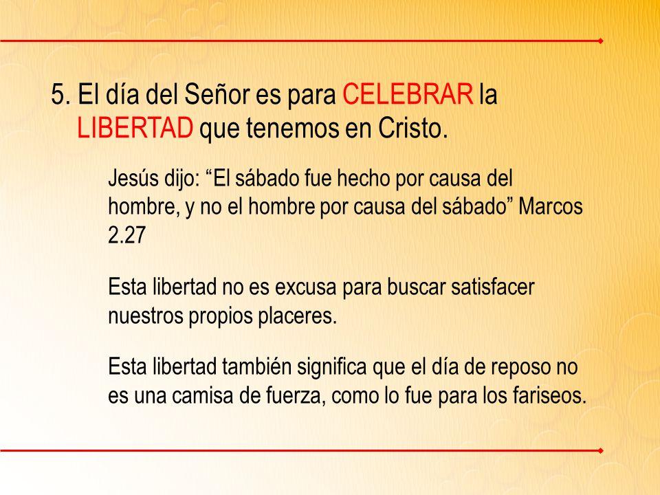 5. El día del Señor es para CELEBRAR la LIBERTAD que tenemos en Cristo.