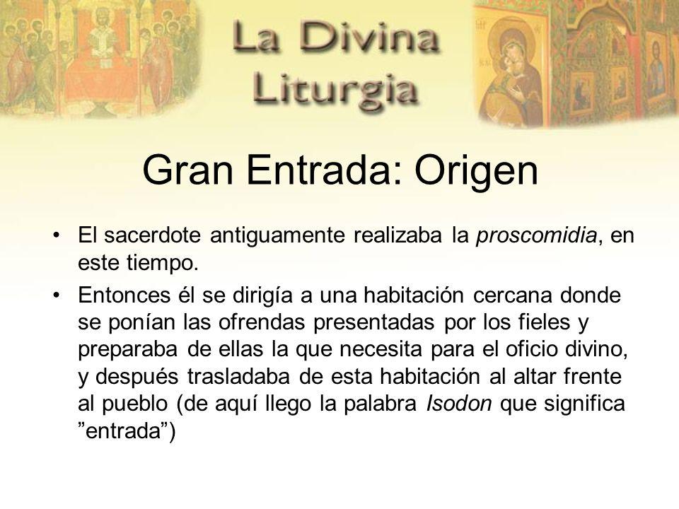 Gran Entrada: Origen El sacerdote antiguamente realizaba la proscomidia, en este tiempo.