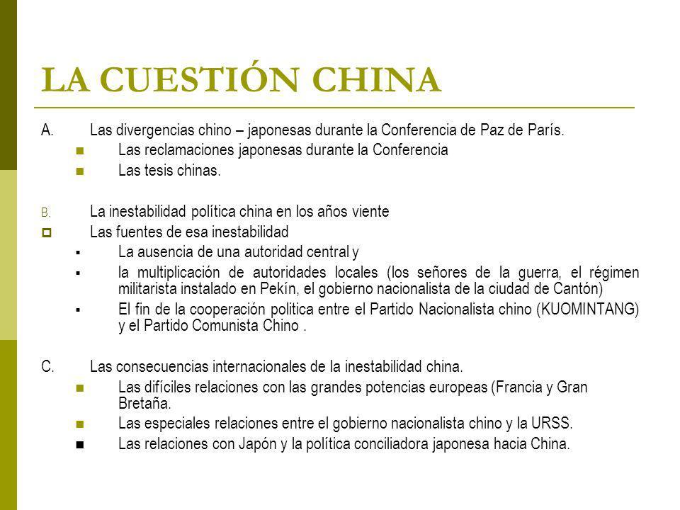 LA CUESTIÓN CHINA A. Las divergencias chino – japonesas durante la Conferencia de Paz de París. Las reclamaciones japonesas durante la Conferencia.
