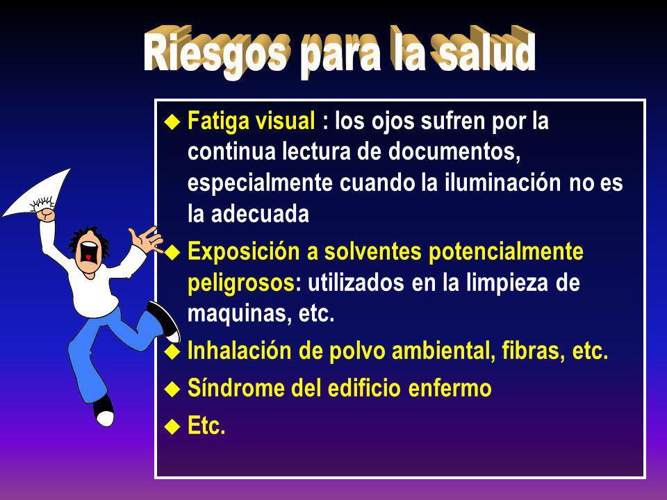 Riesgos para la salud Fatiga visual : los ojos sufren por la continua lectura de documentos, especialmente cuando la iluminación no es la adecuada.