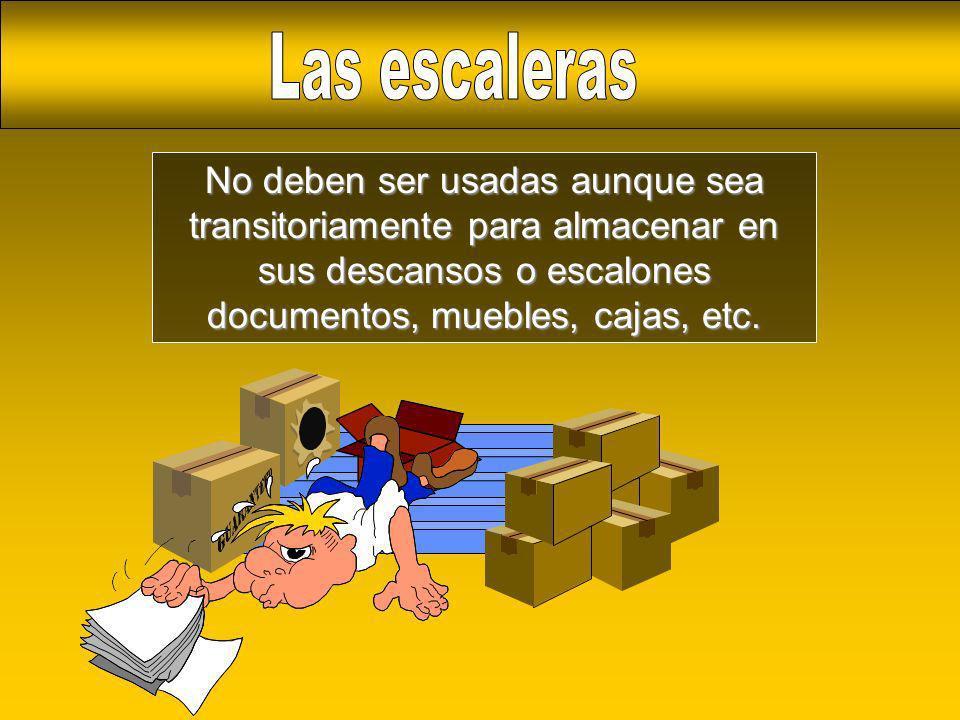 Las escalerasNo deben ser usadas aunque sea transitoriamente para almacenar en sus descansos o escalones documentos, muebles, cajas, etc.