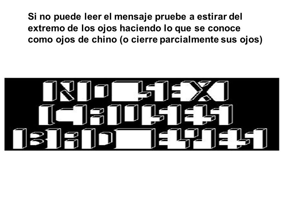 Si no puede leer el mensaje pruebe a estirar del extremo de los ojos haciendo lo que se conoce como ojos de chino (o cierre parcialmente sus ojos)