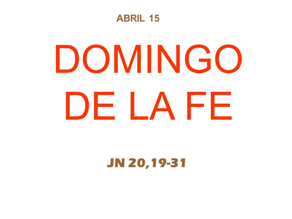 ABRIL 15 DOMINGO DE LA FE JN 20,19-31