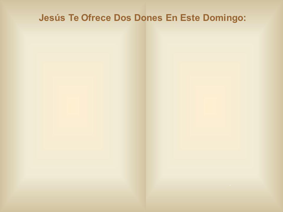 Jesús Te Ofrece Dos Dones En Este Domingo: