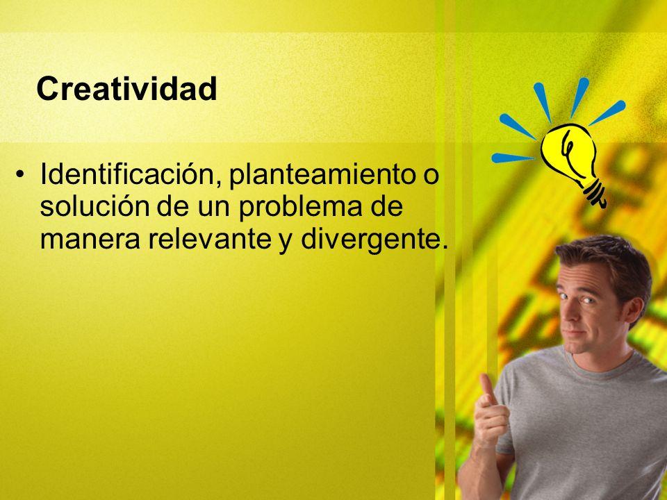 Creatividad Identificación, planteamiento o solución de un problema de manera relevante y divergente.