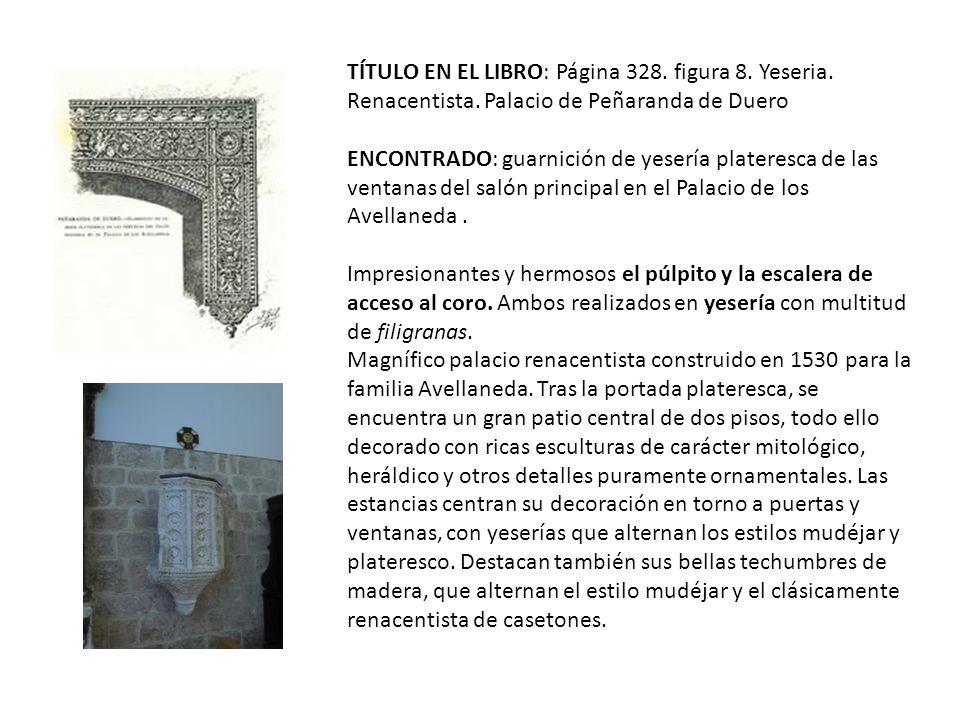 TÍTULO EN EL LIBRO: Página 328. figura 8. Yeseria. Renacentista