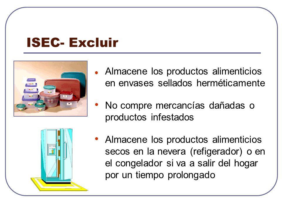 ISEC- Excluir Almacene los productos alimenticios en envases sellados herméticamente. No compre mercancías dañadas o productos infestados.