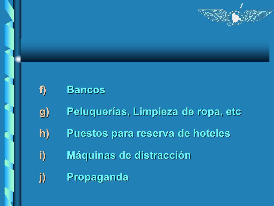 f) Bancos g) Peluquerías, Limpieza de ropa, etc. h) Puestos para reserva de hoteles. i) Máquinas de distracción.