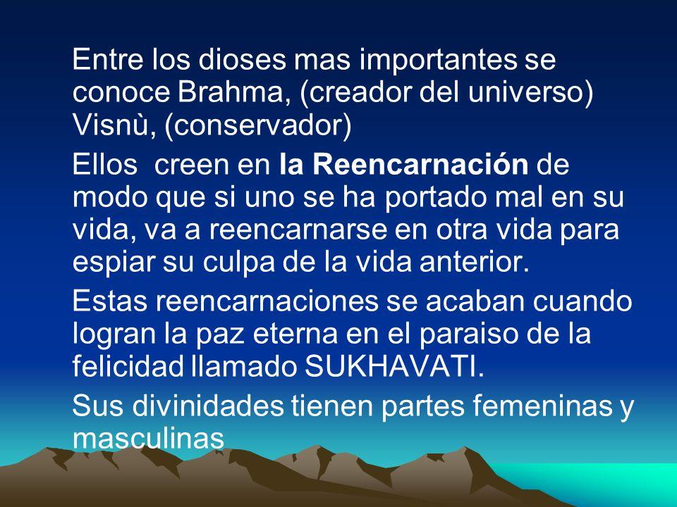 Entre los dioses mas importantes se conoce Brahma, (creador del universo) Visnù, (conservador)