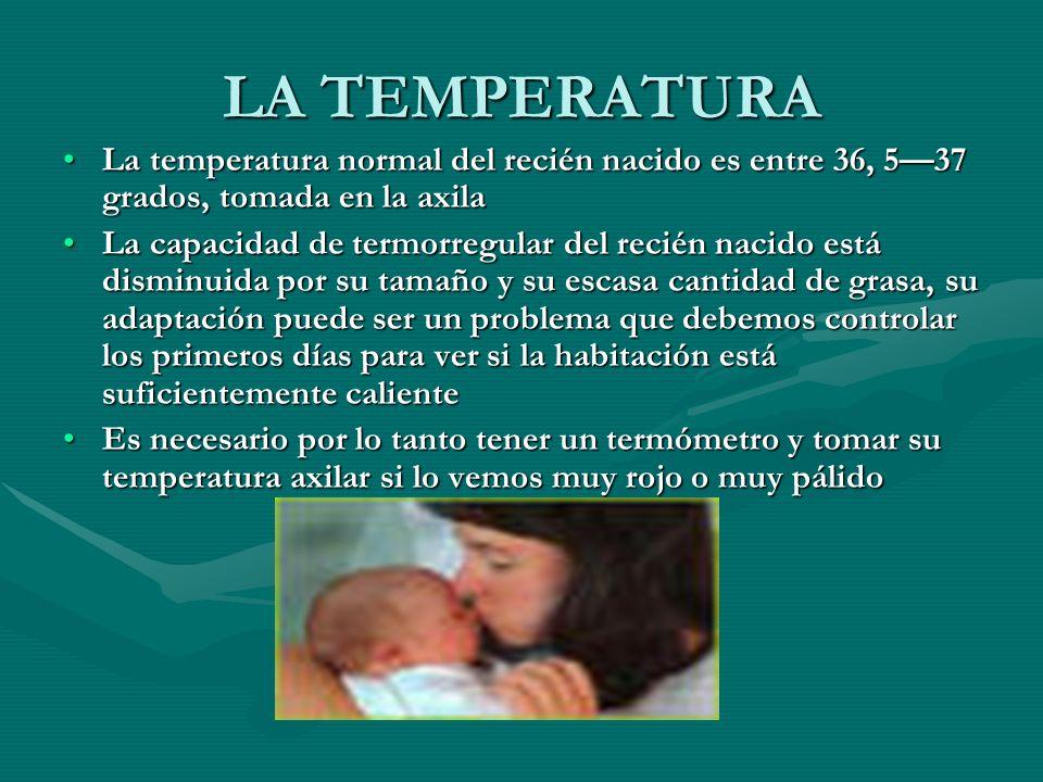 LA TEMPERATURA La temperatura normal del recién nacido es entre 36, 5—37 grados, tomada en la axila.