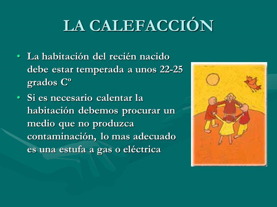 LA CALEFACCIÓN La habitación del recién nacido debe estar temperada a unos 22-25 grados Cº.