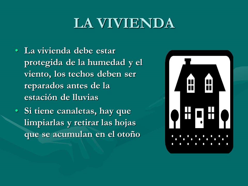 LA VIVIENDA La vivienda debe estar protegida de la humedad y el viento, los techos deben ser reparados antes de la estación de lluvias.