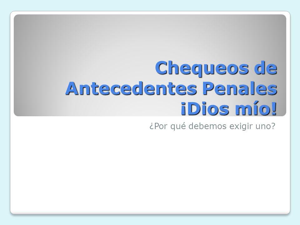 Chequeos de Antecedentes Penales ¡Dios mío!