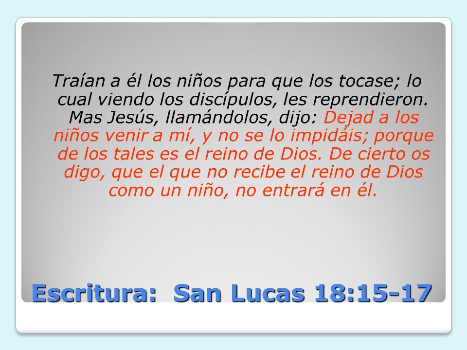 Escritura: San Lucas 18:15-17