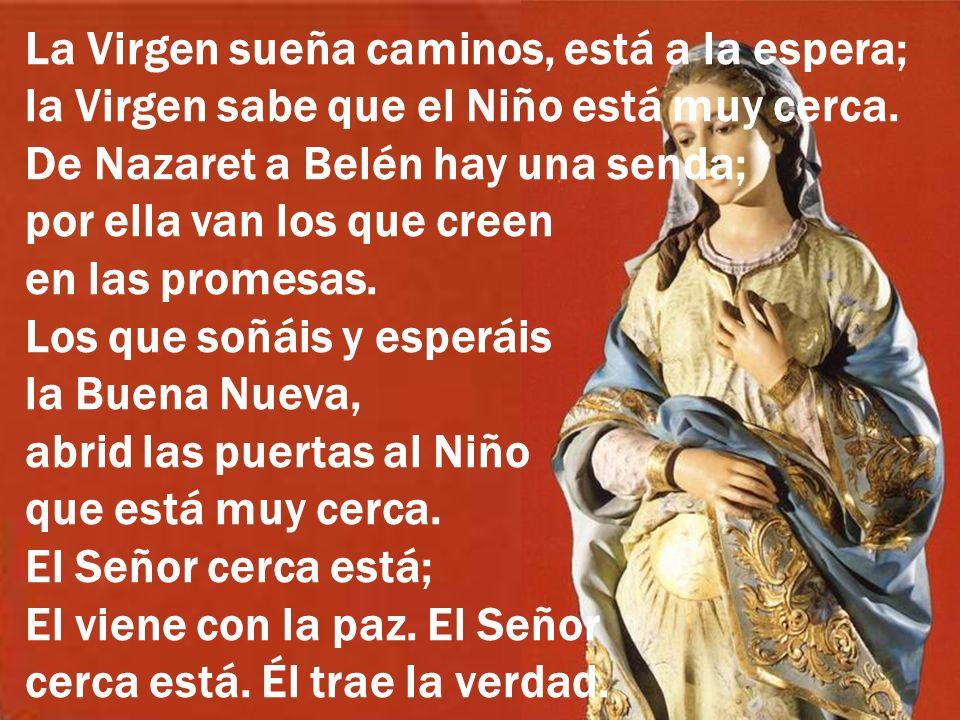 La Virgen sueña caminos, está a la espera; la Virgen sabe que el Niño está muy cerca.