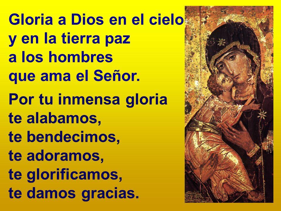 Gloria a Dios en el cielo y en la tierra paz a los hombres que ama el Señor.