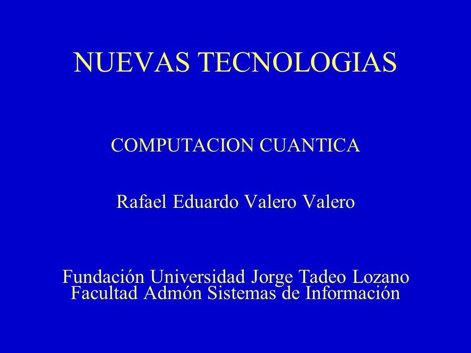 NUEVAS TECNOLOGIAS COMPUTACION CUANTICA Rafael Eduardo Valero Valero