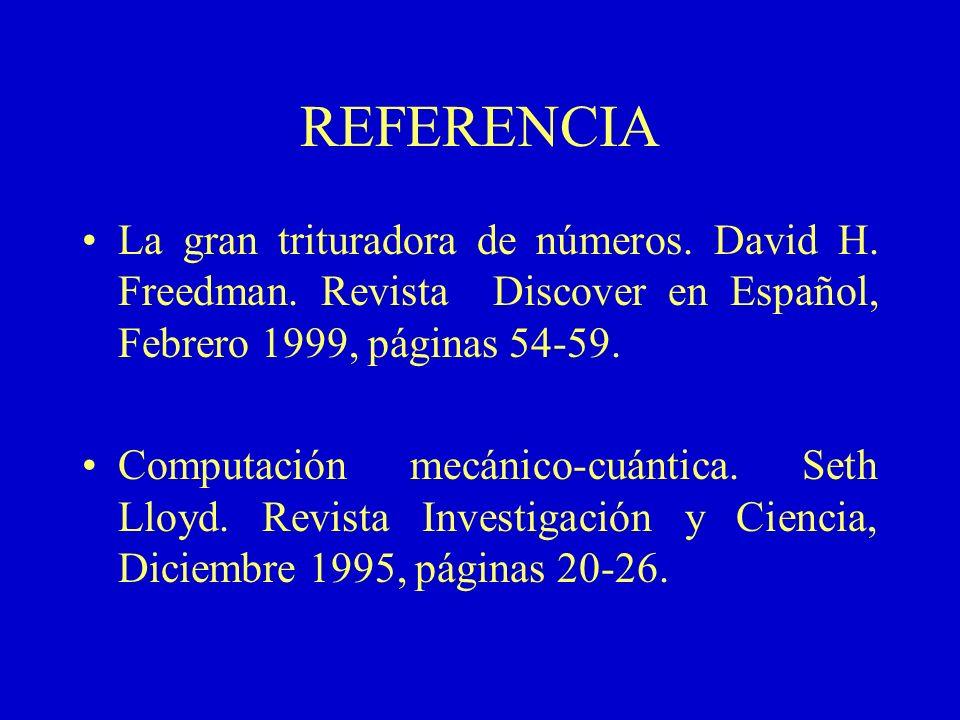REFERENCIALa gran trituradora de números. David H. Freedman. Revista Discover en Español, Febrero 1999, páginas 54-59.