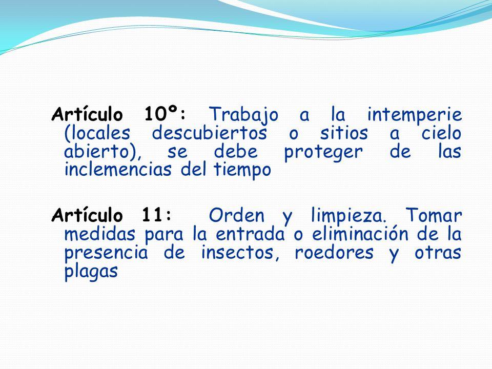 Artículo 10º: Trabajo a la intemperie (locales descubiertos o sitios a cielo abierto), se debe proteger de las inclemencias del tiempo